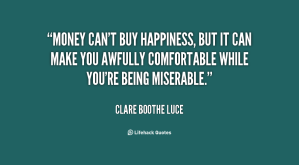 money-cant-buy-happiness-but-it-can-make-you-awful-comfortable-while-youre-being-miserable-money-quote